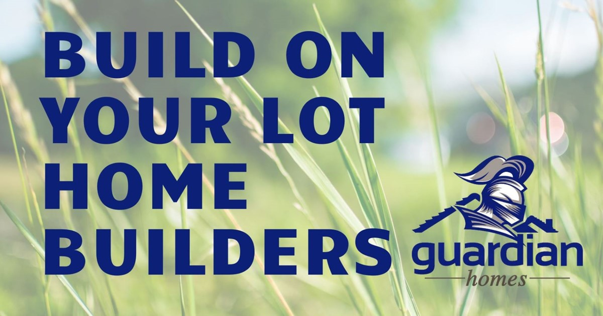 Build On Your Lot Home Builders Guardian Homes